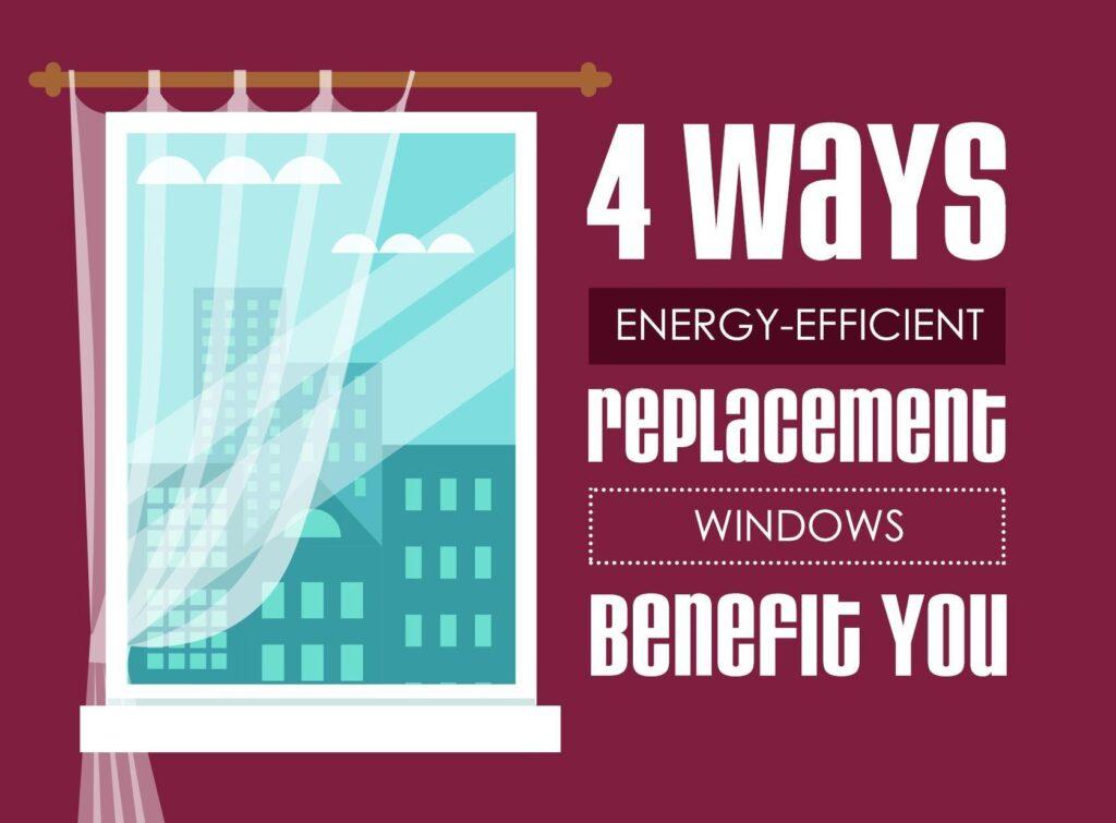 4 ways energy efficient replacement windows benefit you for Energy efficient replacement windows